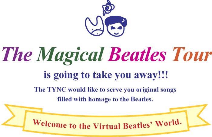 Welcome to the Virtual Beatles' World. The Magical Beatles Tour is going to take you away!!! The TYNC would like to serve you original songs filled with homage to the Beatles.